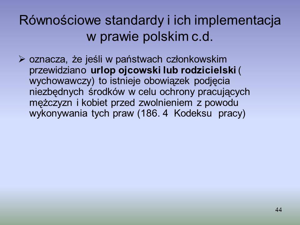 44 Równościowe standardy i ich implementacja w prawie polskim c.d. oznacza, że jeśli w państwach członkowskim przewidziano urlop ojcowski lub rodzicie