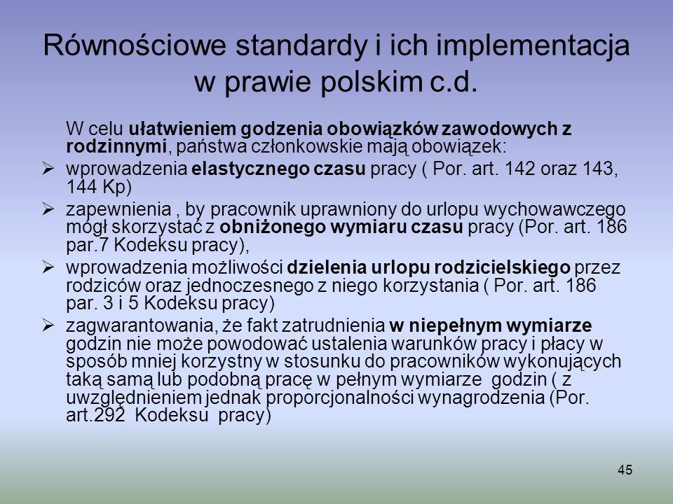 45 Równościowe standardy i ich implementacja w prawie polskim c.d. W celu ułatwieniem godzenia obowiązków zawodowych z rodzinnymi, państwa członkowski