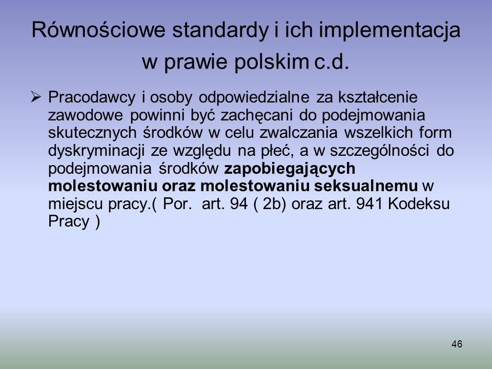 46 Równościowe standardy i ich implementacja w prawie polskim c.d. Pracodawcy i osoby odpowiedzialne za kształcenie zawodowe powinni być zachęcani do