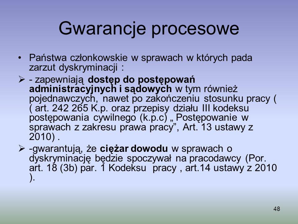 48 Gwarancje procesowe Państwa członkowskie w sprawach w których pada zarzut dyskryminacji : - zapewniają dostęp do postępowań administracyjnych i sąd