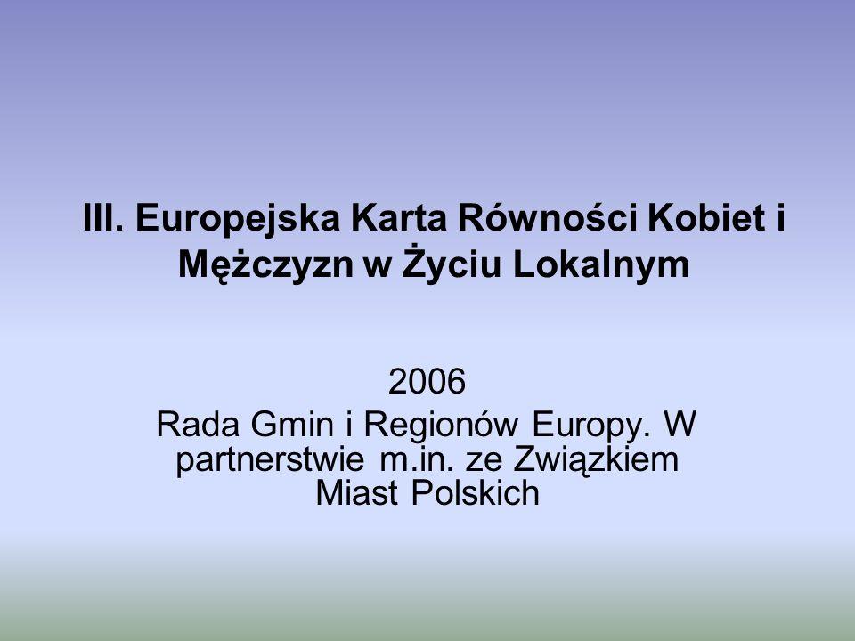 III. Europejska Karta Równości Kobiet i Mężczyzn w Życiu Lokalnym 2006 Rada Gmin i Regionów Europy. W partnerstwie m.in. ze Związkiem Miast Polskich