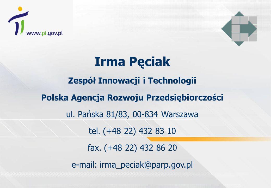 Irma Pęciak Zespół Innowacji i Technologii Polska Agencja Rozwoju Przedsiębiorczości ul. Pańska 81/83, 00-834 Warszawa tel. (+48 22) 432 83 10 fax. (+