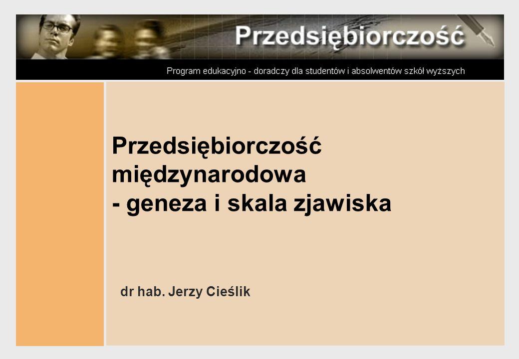 PRZEDSIĘBIORCZOŚĆ Jerzy Cieślik Przedsiębiorczość międzynarodowa w Europie 2 Cele Przedstawić nowe zjawisko jakim jest przedsiębiorczość międzynarodowa (PM) Przedstawić próby definicji i interpretacji tego zjawiska na gruncie teorii Przeanalizować aktualne tendencje w zakresie PM na świecie, w Europie i w Polsce