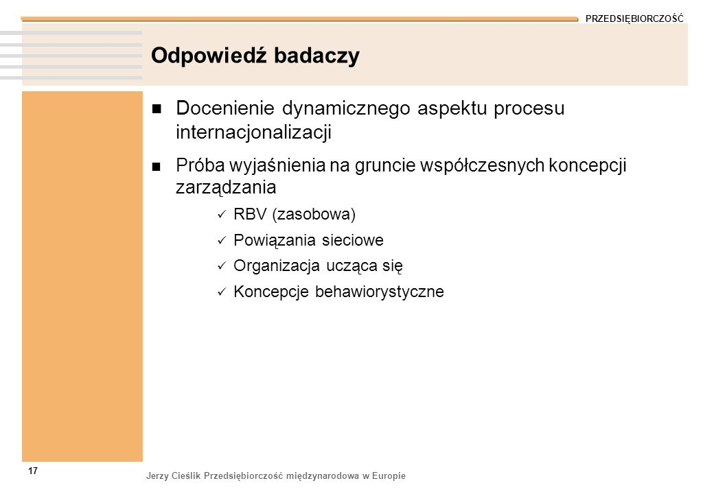 PRZEDSIĘBIORCZOŚĆ Jerzy Cieślik Przedsiębiorczość międzynarodowa w Europie 17 Odpowiedź badaczy Docenienie dynamicznego aspektu procesu internacjonali