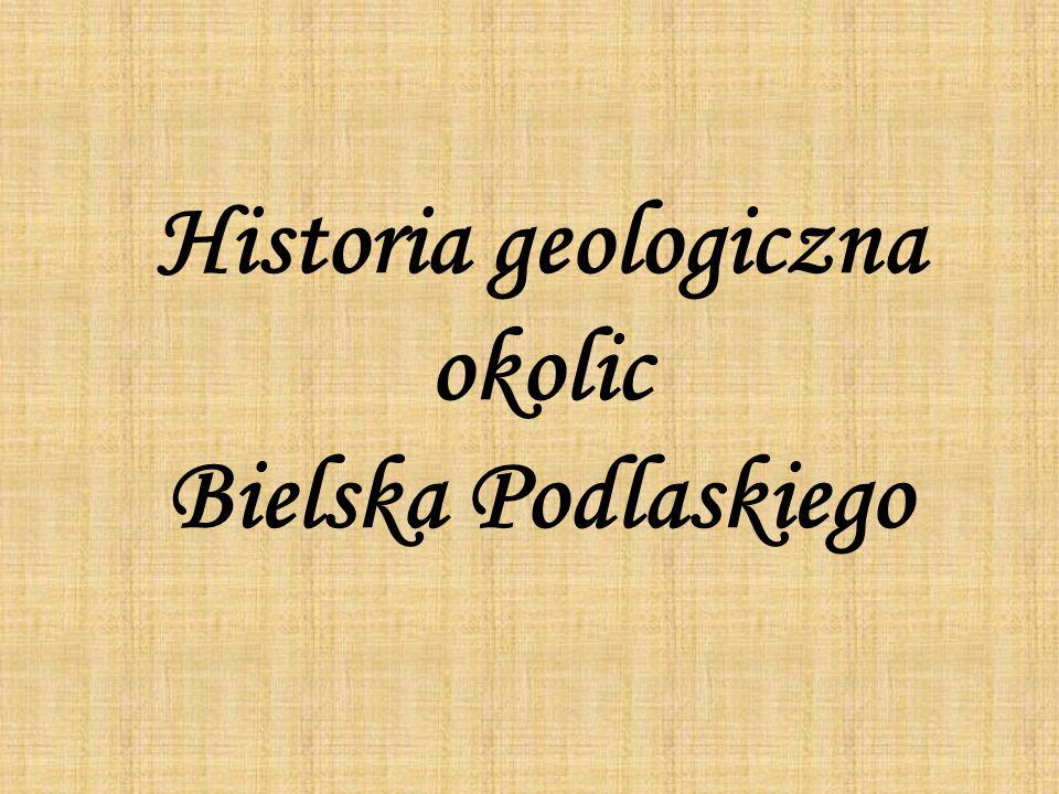 Historia geologiczna okolic Bielska Podlaskiego