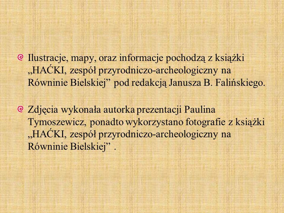 Ilustracje, mapy, oraz informacje pochodzą z książki HAĆKI, zespół przyrodniczo-archeologiczny na Równinie Bielskiej pod redakcją Janusza B.