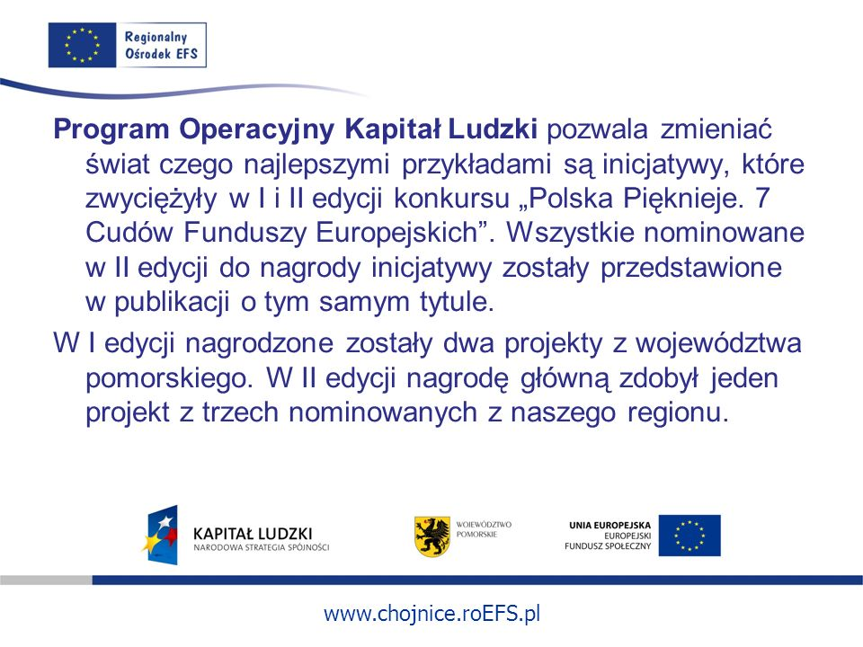 www.chojnice.roEFS.pl Program Operacyjny Kapitał Ludzki pozwala zmieniać świat czego najlepszymi przykładami są inicjatywy, które zwyciężyły w I i II