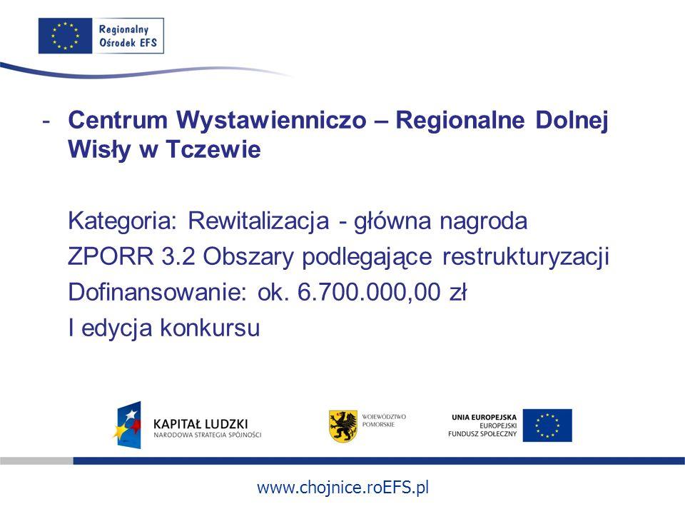 www.chojnice.roEFS.pl -Centrum Wystawienniczo – Regionalne Dolnej Wisły w Tczewie Kategoria: Rewitalizacja - główna nagroda ZPORR 3.2 Obszary podlegaj