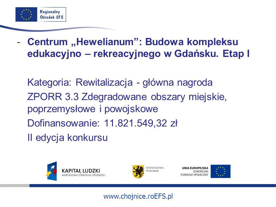 www.chojnice.roEFS.pl -Centrum Hewelianum: Budowa kompleksu edukacyjno – rekreacyjnego w Gdańsku. Etap I Kategoria: Rewitalizacja - główna nagroda ZPO
