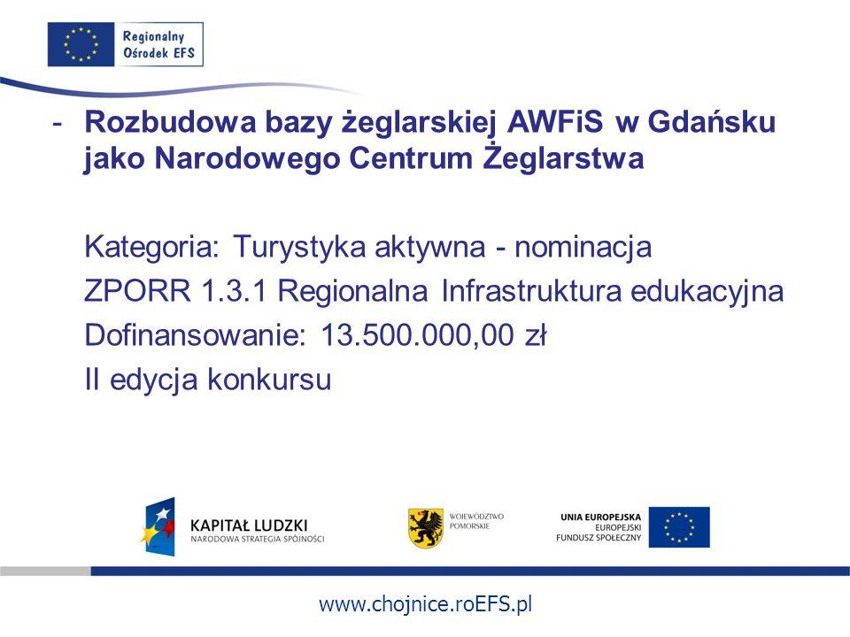 www.chojnice.roEFS.pl -Rozbudowa bazy żeglarskiej AWFiS w Gdańsku jako Narodowego Centrum Żeglarstwa Kategoria: Turystyka aktywna - nominacja ZPORR 1.
