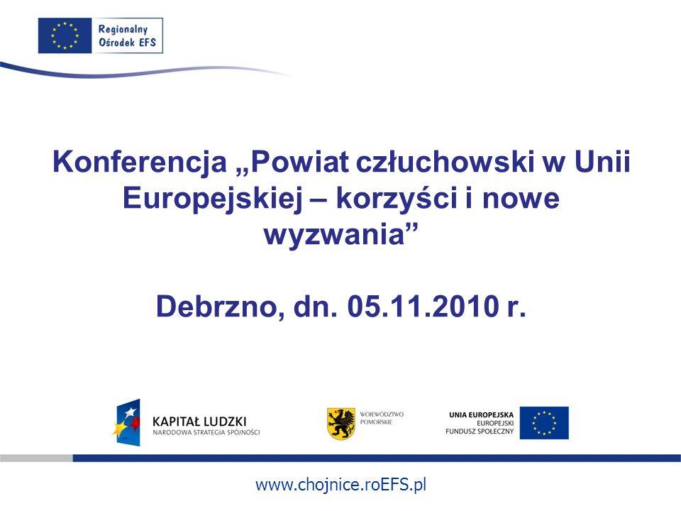 www.chojnice.roEFS.pl Konferencja Powiat człuchowski w Unii Europejskiej – korzyści i nowe wyzwania Debrzno, dn. 05.11.2010 r.