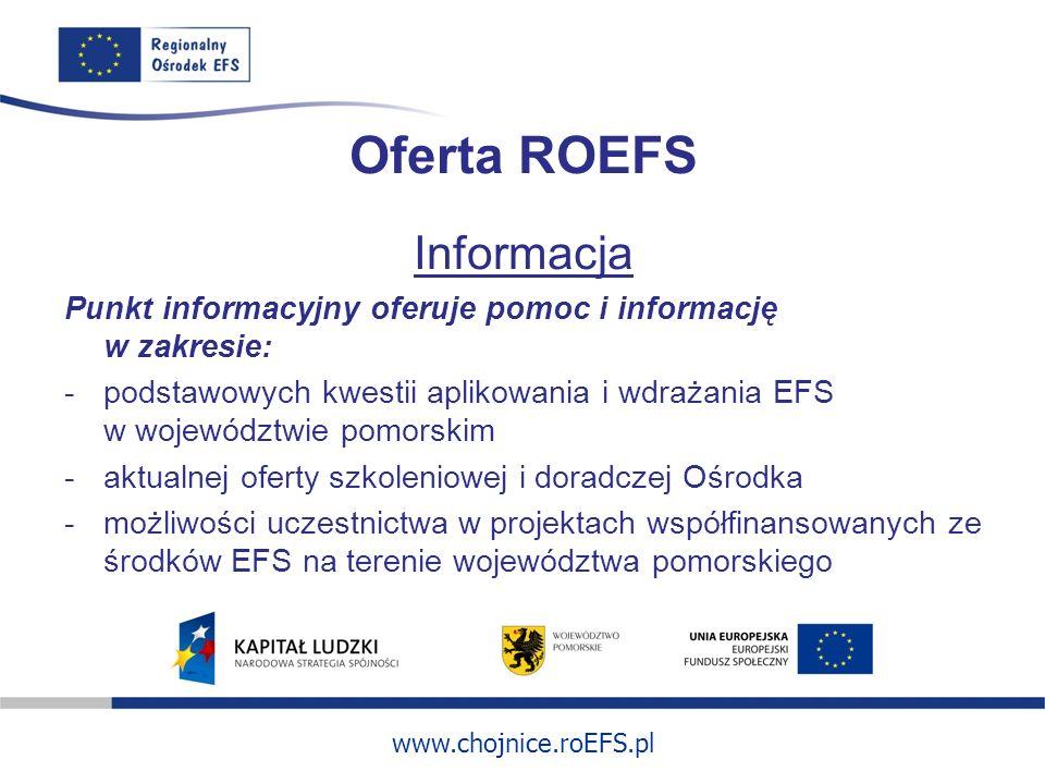 www.chojnice.roEFS.pl Oferta ROEFS Informacja Punkt informacyjny oferuje pomoc i informację w zakresie: -podstawowych kwestii aplikowania i wdrażania