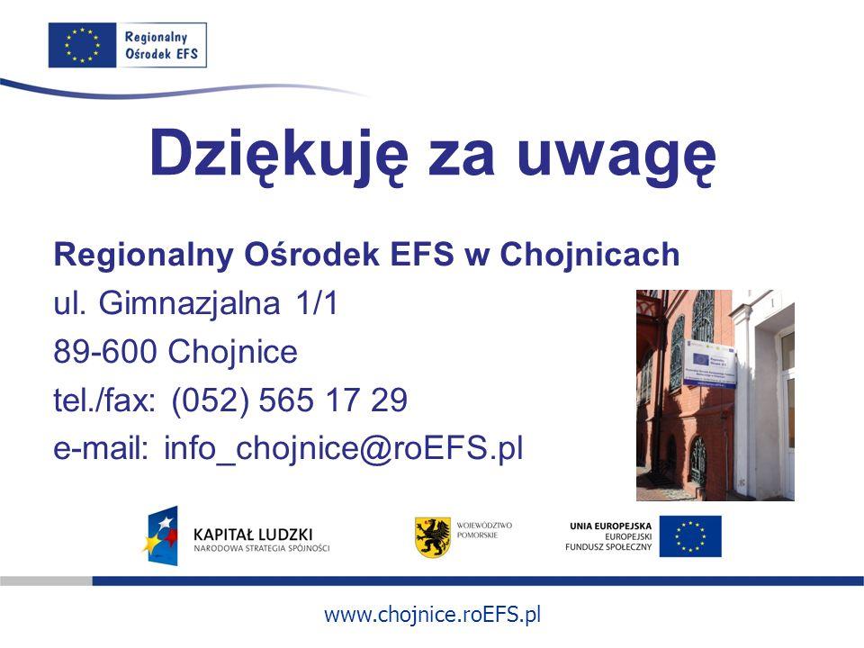Dziękuję za uwagę Regionalny Ośrodek EFS w Chojnicach ul. Gimnazjalna 1/1 89-600 Chojnice tel./fax: (052) 565 17 29 e-mail: info_chojnice@roEFS.pl