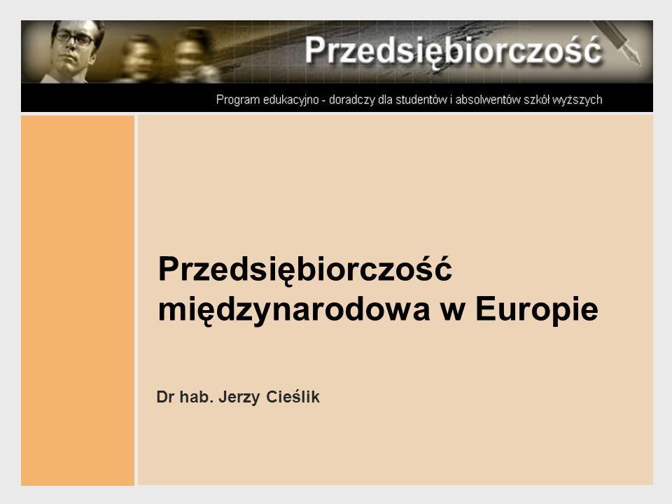 Przedsiębiorczość międzynarodowa w Europie Dr hab. Jerzy Cieślik