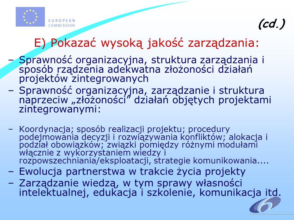 (cd.) E) Pokazać wysoką jakość zarządzania: –Sprawność organizacyjna, struktura zarządzania i sposób rządzenia adekwatna złożoności działań projektów zintegrowanych –Sprawność organizacyjna, zarządzanie i struktura naprzeciw złożoności działań objętych projektami zintegrowanymi: –Koordynacja; sposób realizacji projektu; procedury podejmowania decyzji i rozwiązywania konfliktów; alokacja i podział obowiązków; związki pomiędzy różnymi modułami włącznie z wykorzystaniem wiedzy i rozpowszechniania/eksploatacji, strategie komunikowania....