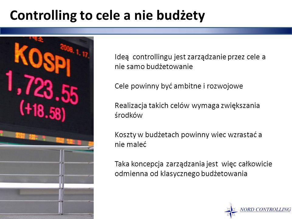 Controlling to cele a nie budżety Ideą controllingu jest zarządzanie przez cele a nie samo budżetowanie Cele powinny być ambitne i rozwojowe Realizacj