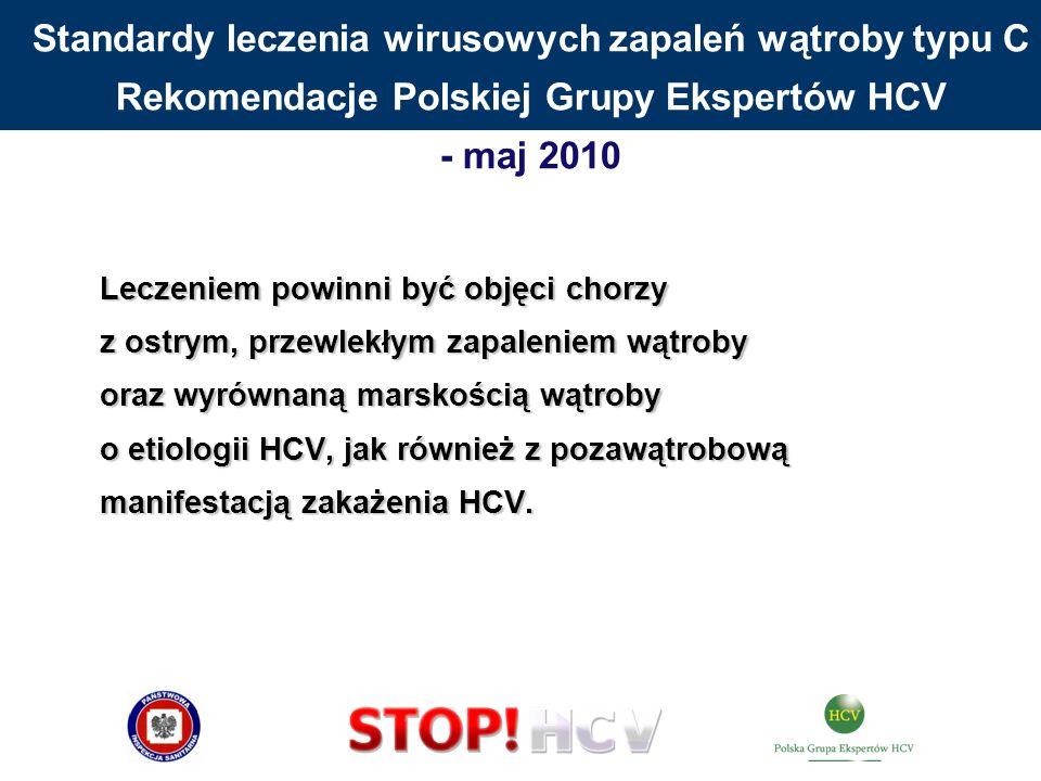 Standardy leczenia wirusowych zapaleń wątroby typu C Rekomendacje Polskiej Grupy Ekspertów HCV - maj 2010 Leczeniem powinni być objęci chorzy z ostrym
