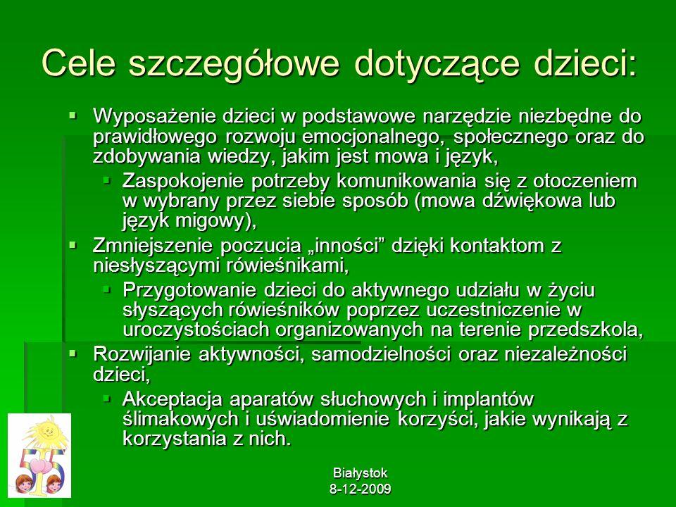 Białystok 8-12-2009 Cele szczegółowe dotyczące dzieci: Wyposażenie dzieci w podstawowe narzędzie niezbędne do prawidłowego rozwoju emocjonalnego, społ