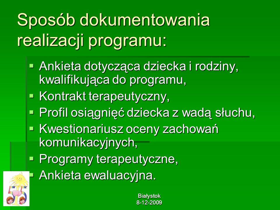 Białystok 8-12-2009 Sposób dokumentowania realizacji programu: Ankieta dotycząca dziecka i rodziny, kwalifikująca do programu, Ankieta dotycząca dziec