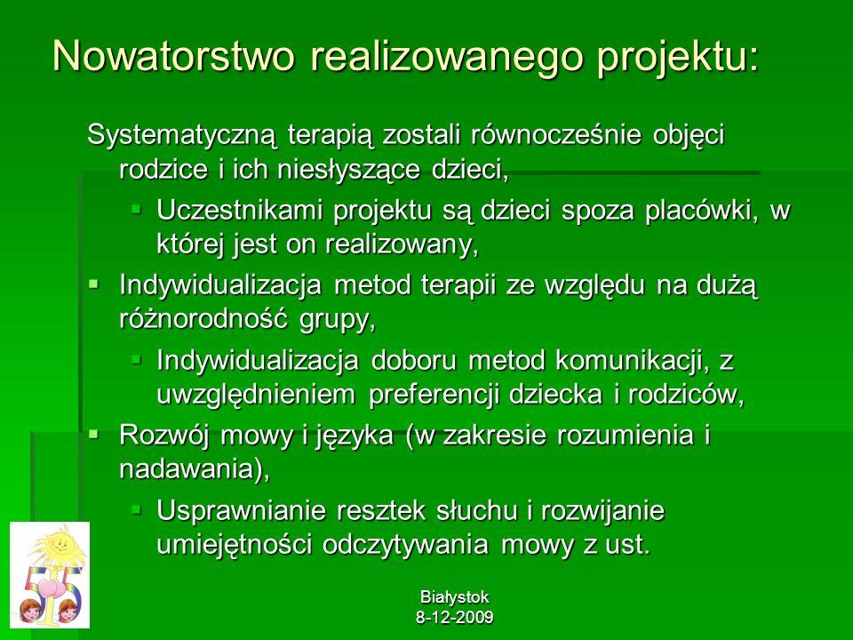 Białystok 8-12-2009 Nowatorstwo realizowanego projektu: Systematyczną terapią zostali równocześnie objęci rodzice i ich niesłyszące dzieci, Uczestnika