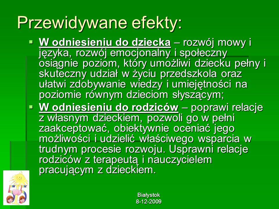 Białystok 8-12-2009 Przewidywane efekty: W odniesieniu do dziecka – rozwój mowy i języka, rozwój emocjonalny i społeczny osiągnie poziom, który umożli
