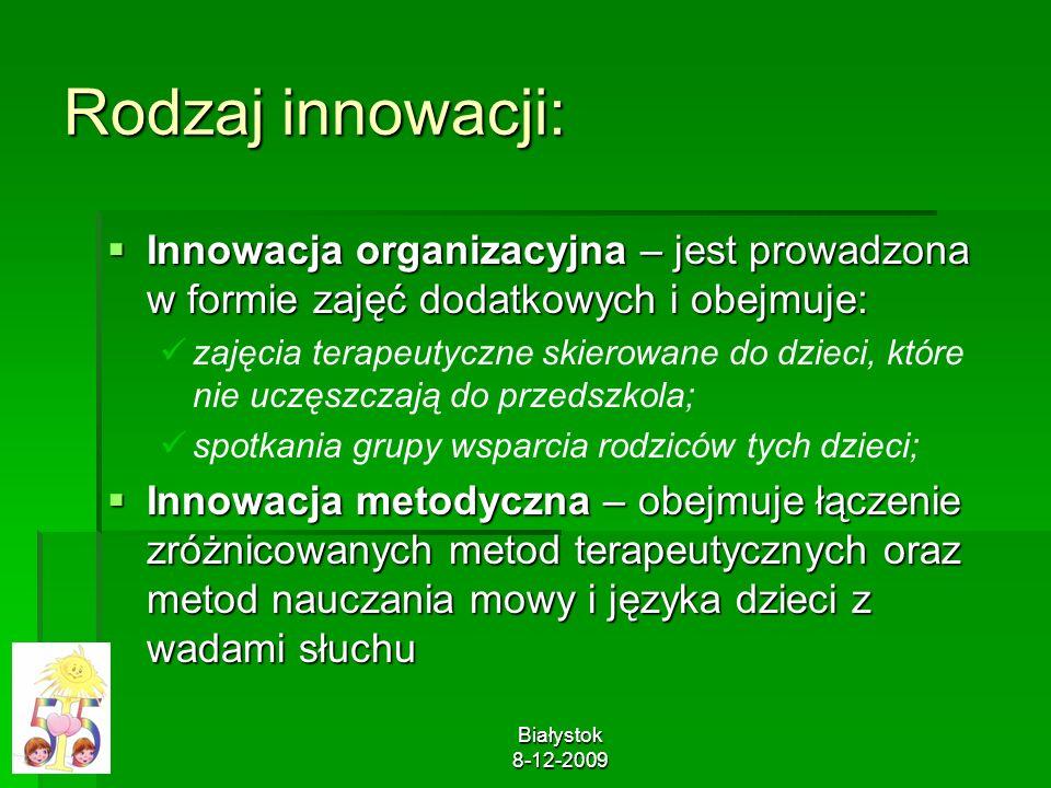Białystok 8-12-2009 Rodzaj innowacji: Innowacja organizacyjna – jest prowadzona w formie zajęć dodatkowych i obejmuje: Innowacja organizacyjna – jest