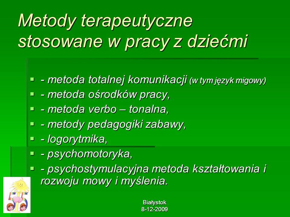 Białystok 8-12-2009 Metody terapeutyczne stosowane w pracy z dziećmi - metoda totalnej komunikacji (w tym język migowy) - metoda totalnej komunikacji