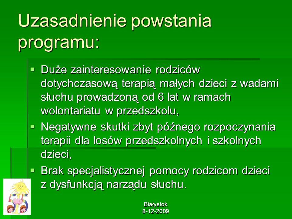 Białystok 8-12-2009 Uzasadnienie powstania programu: Duże zainteresowanie rodziców dotychczasową terapią małych dzieci z wadami słuchu prowadzoną od 6