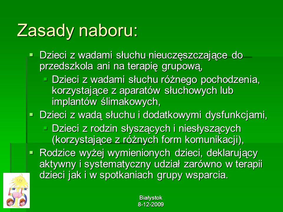 Białystok 8-12-2009 Zasady naboru: Dzieci z wadami słuchu nieuczęszczające do przedszkola ani na terapię grupową, Dzieci z wadami słuchu nieuczęszczaj