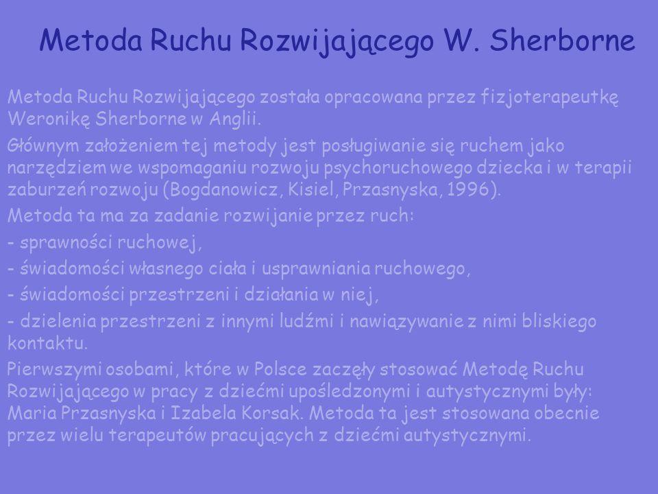 Metoda Ruchu Rozwijającego W. Sherborne Metoda Ruchu Rozwijającego została opracowana przez fizjoterapeutkę Weronikę Sherborne w Anglii. Głównym założ