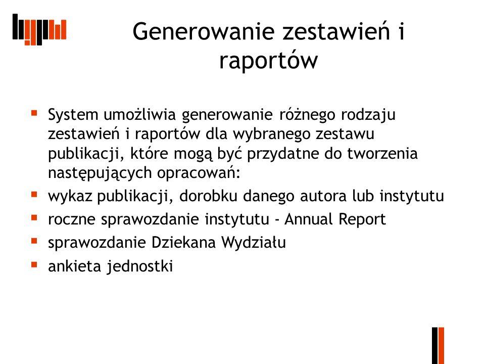 Generowanie zestawień i raportów System umożliwia generowanie różnego rodzaju zestawień i raportów dla wybranego zestawu publikacji, które mogą być pr