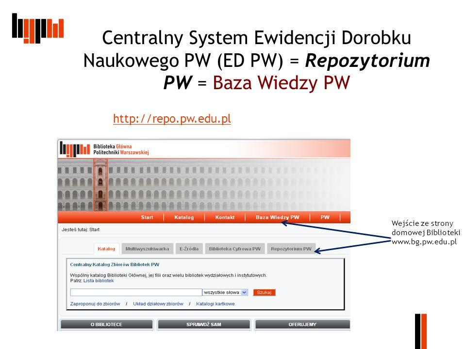 Centralny System Ewidencji Dorobku Naukowego PW (ED PW) = Repozytorium PW = Baza Wiedzy PW Wejście ze strony domowej Biblioteki www.bg.pw.edu.pl http: