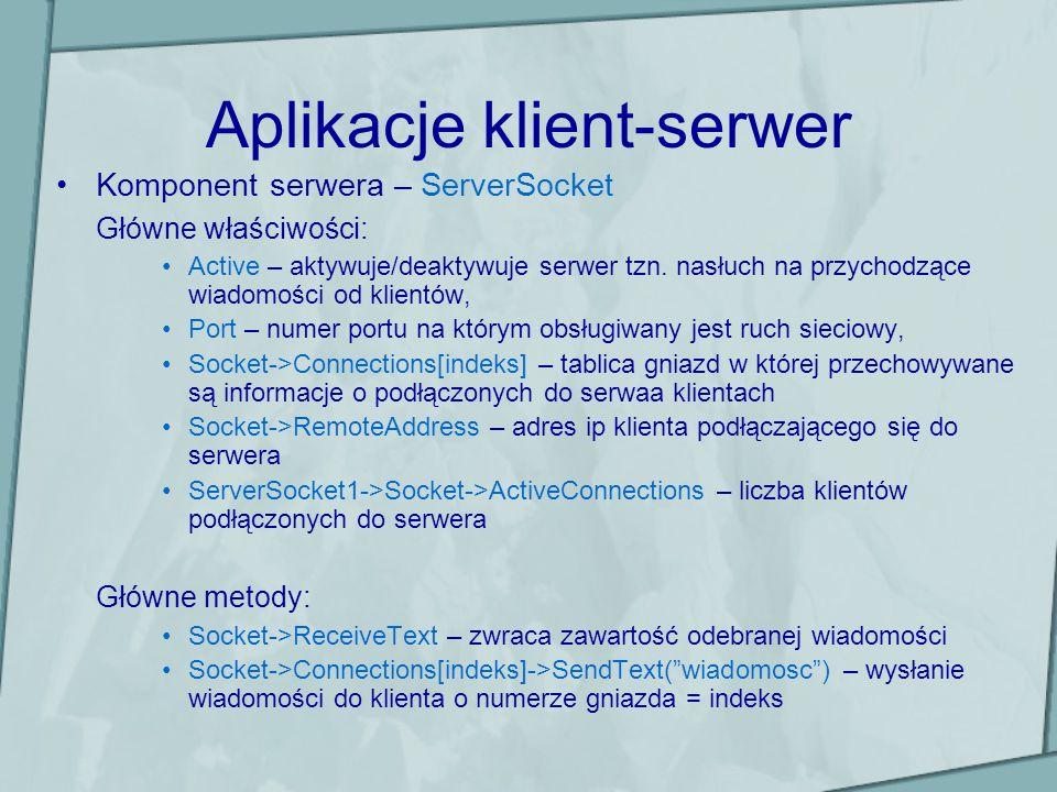 Aplikacje klient-serwer Komponent serwera – ServerSocket Główne właściwości: Active – aktywuje/deaktywuje serwer tzn. nasłuch na przychodzące wiadomoś