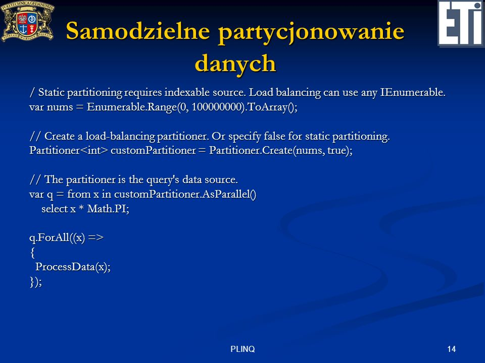 14PLINQ Samodzielne partycjonowanie danych / Static partitioning requires indexable source. Load balancing can use any IEnumerable. var nums = Enumera