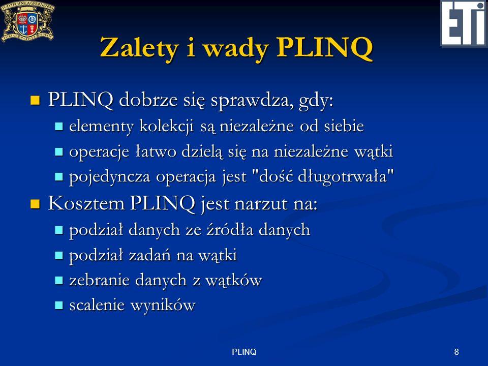 8PLINQ Zalety i wady PLINQ PLINQ dobrze się sprawdza, gdy: PLINQ dobrze się sprawdza, gdy: elementy kolekcji są niezależne od siebie elementy kolekcji