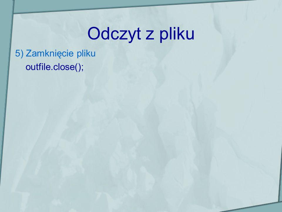 Odczyt z pliku 5) Zamknięcie pliku outfile.close();