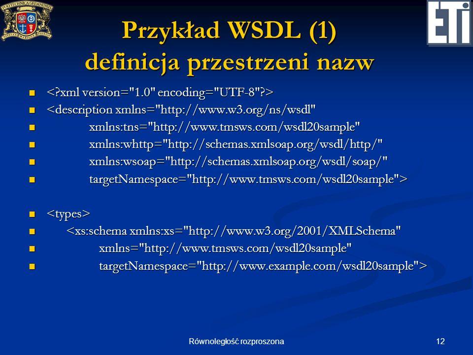 12Równoległość rozproszona Przykład WSDL (1) definicja przestrzeni nazw <description xmlns=