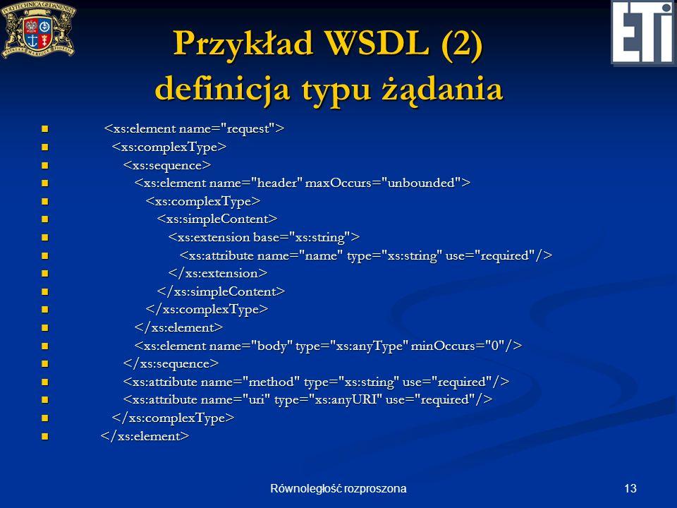 13Równoległość rozproszona Przykład WSDL (2) definicja typu żądania