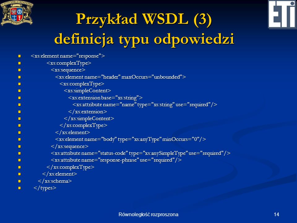 14Równoległość rozproszona Przykład WSDL (3) definicja typu odpowiedzi