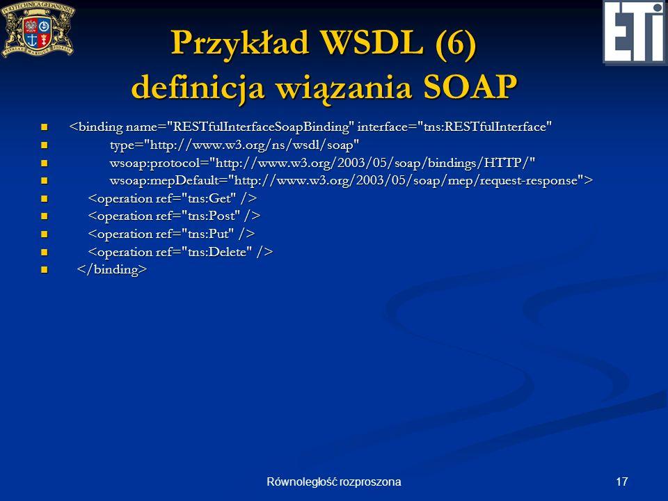 17Równoległość rozproszona Przykład WSDL (6) definicja wiązania SOAP <binding name=
