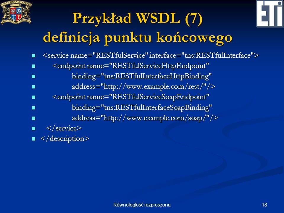 18Równoległość rozproszona Przykład WSDL (7) definicja punktu końcowego <endpoint name=