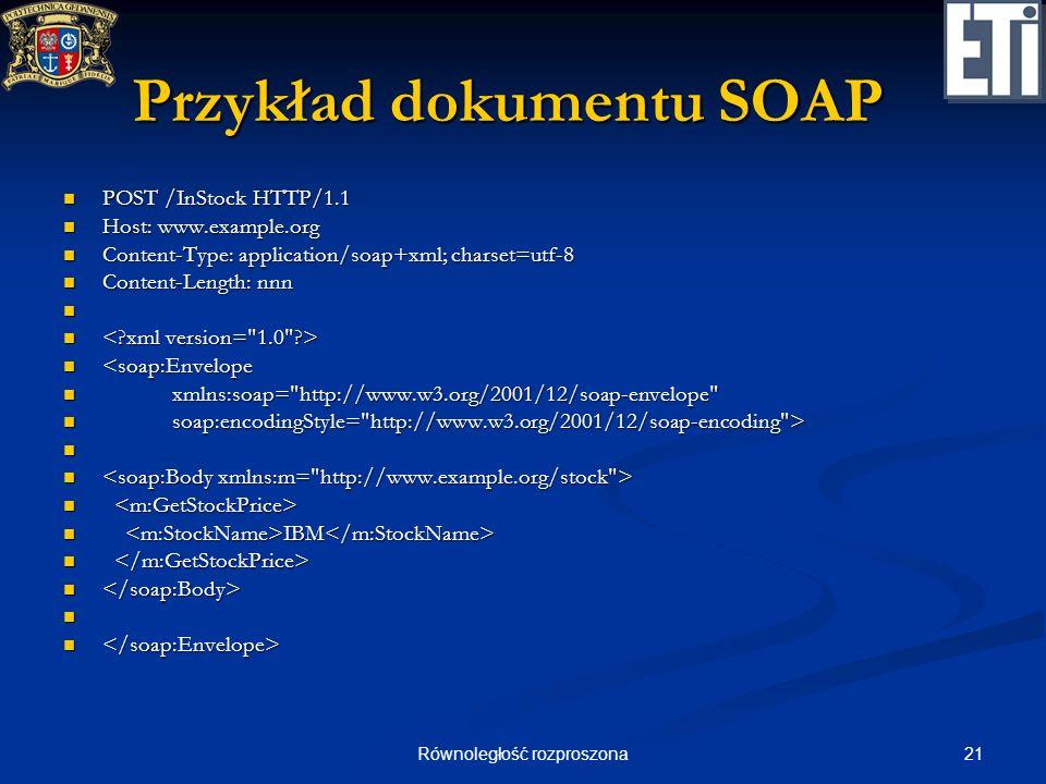 21Równoległość rozproszona Przykład dokumentu SOAP POST /InStock HTTP/1.1 POST /InStock HTTP/1.1 Host: www.example.org Host: www.example.org Content-T