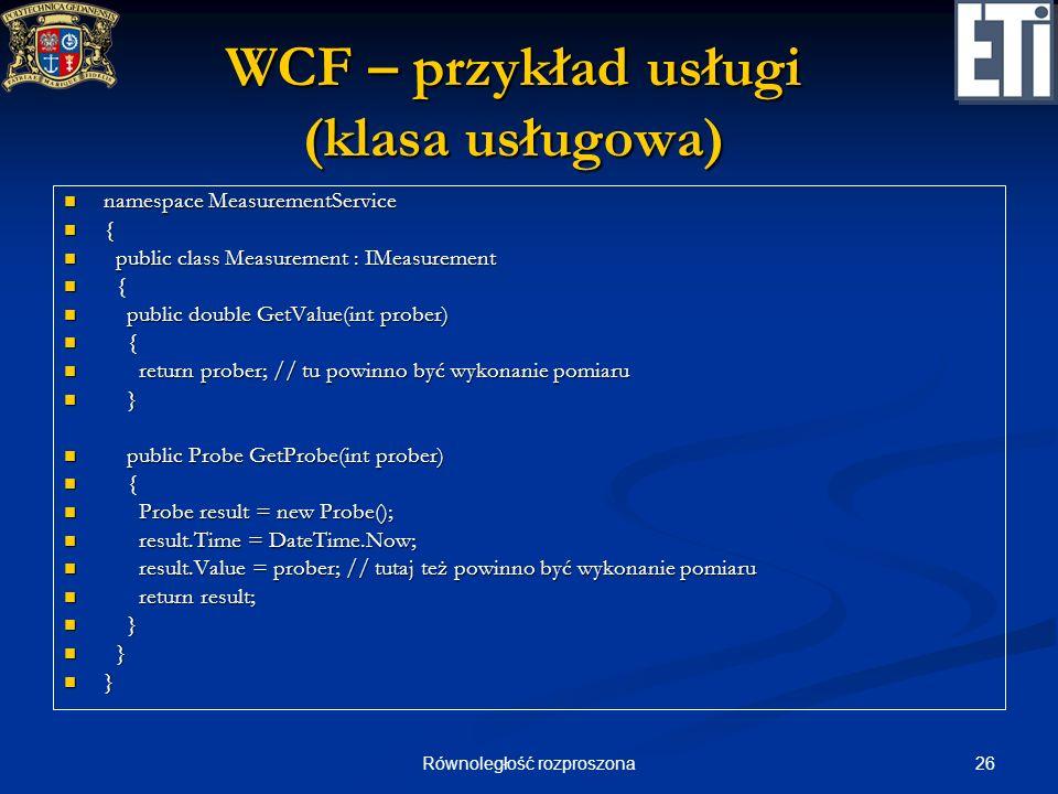 26Równoległość rozproszona WCF – przykład usługi (klasa usługowa) namespace MeasurementService namespace MeasurementService { public class Measurement