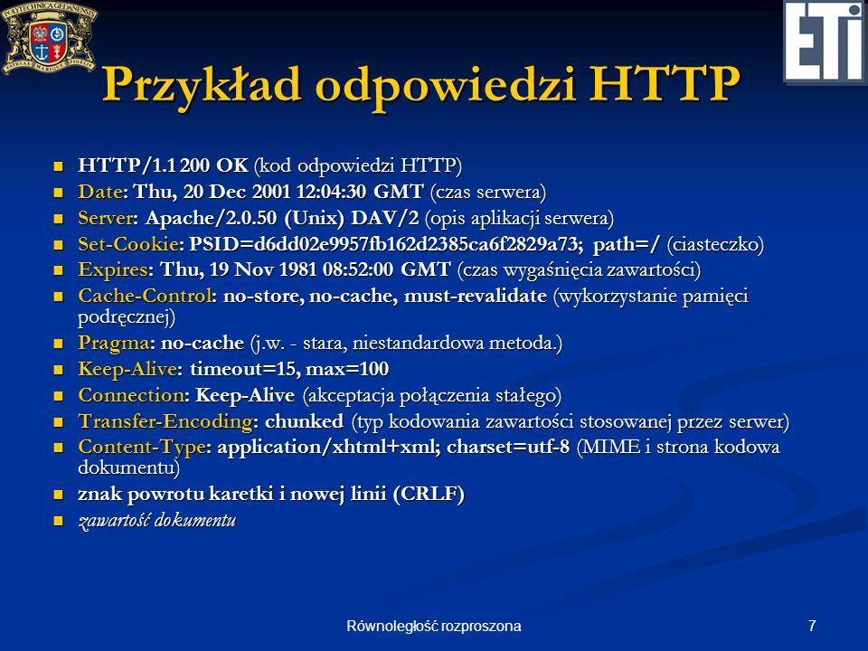 18Równoległość rozproszona Przykład WSDL (7) definicja punktu końcowego <endpoint name= RESTfulServiceHttpEndpoint <endpoint name= RESTfulServiceHttpEndpoint binding= tns:RESTfulInterfaceHttpBinding binding= tns:RESTfulInterfaceHttpBinding address= http://www.example.com/rest/ /> address= http://www.example.com/rest/ /> <endpoint name= RESTfulServiceSoapEndpoint <endpoint name= RESTfulServiceSoapEndpoint binding= tns:RESTfulInterfaceSoapBinding binding= tns:RESTfulInterfaceSoapBinding address= http://www.example.com/soap/ /> address= http://www.example.com/soap/ />