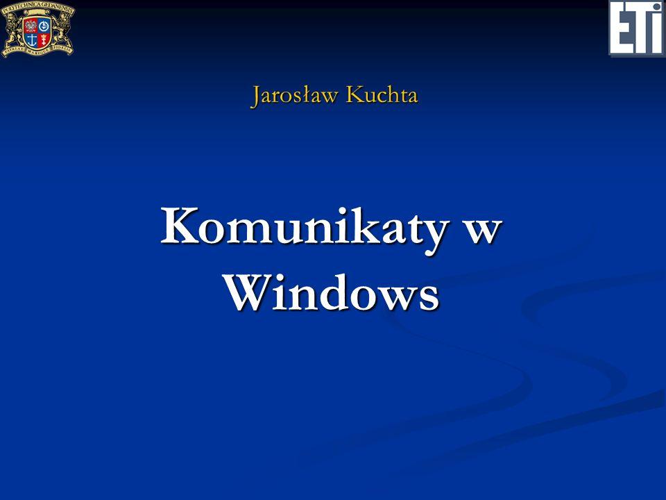 Komunikaty w Windows Jarosław Kuchta