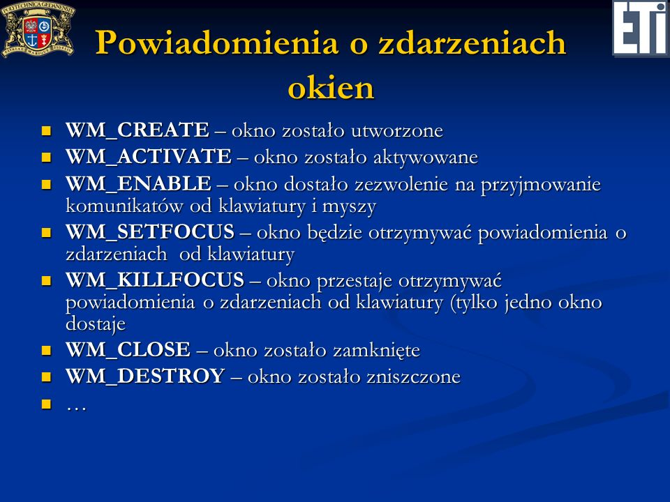 Powiadomienia o zdarzeniach okien WM_CREATE – okno zostało utworzone WM_CREATE – okno zostało utworzone WM_ACTIVATE – okno zostało aktywowane WM_ACTIV