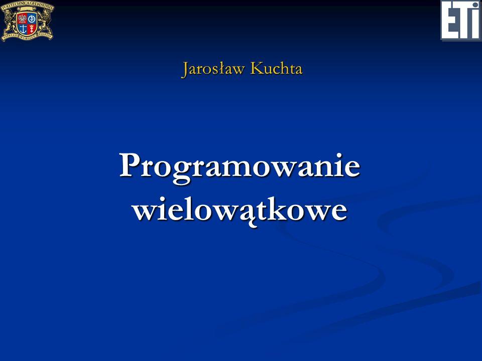 Programowanie wielowątkowe Jarosław Kuchta