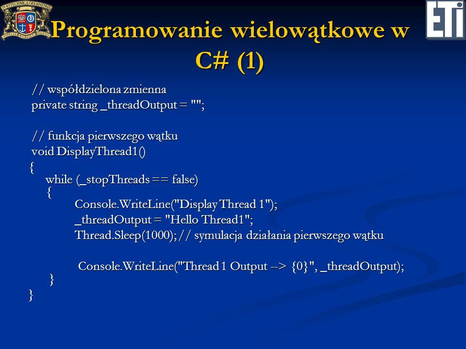 Programowanie wielowątkowe w C# (1) // współdzielona zmienna // współdzielona zmienna private string _threadOutput =