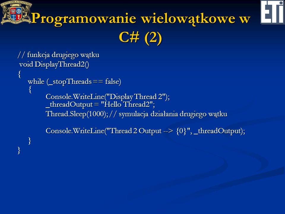 Programowanie wielowątkowe w C# (2) // funkcja drugiego wątku void DisplayThread2() void DisplayThread2() { while (_stopThreads == false) { Console.Wr