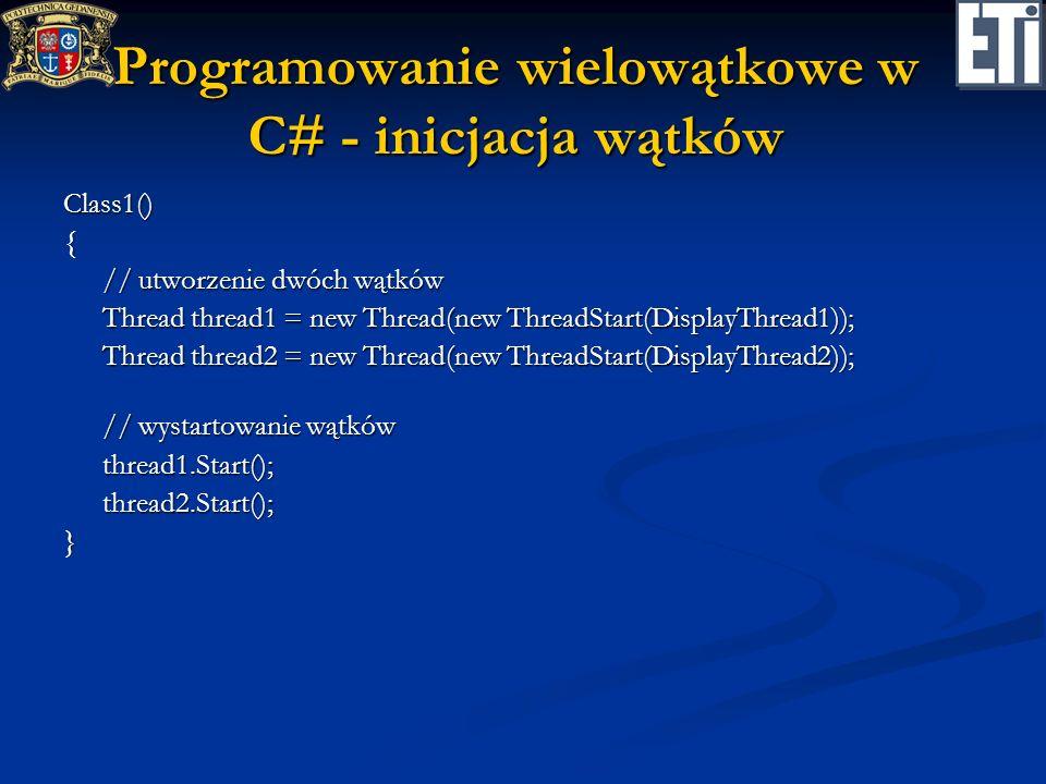 Programowanie wielowątkowe w C# - inicjacja wątków Class1(){ // utworzenie dwóch wątków // utworzenie dwóch wątków Thread thread1 = new Thread(new Thr